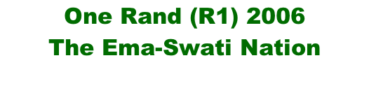 One Rand (R1) 2006 The Ema-Swati Nation