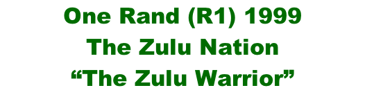 "One Rand (R1) 1999 The Zulu Nation ""The Zulu Warrior"""