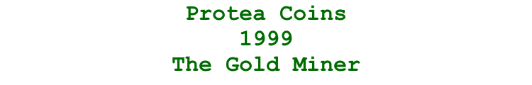 Protea Coins  1999  The Gold Miner
